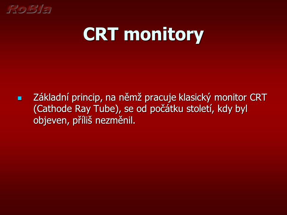 CRT monitory Základní princip, na němž pracuje klasický monitor CRT (Cathode Ray Tube), se od počátku století, kdy byl objeven, příliš nezměnil. Zákla
