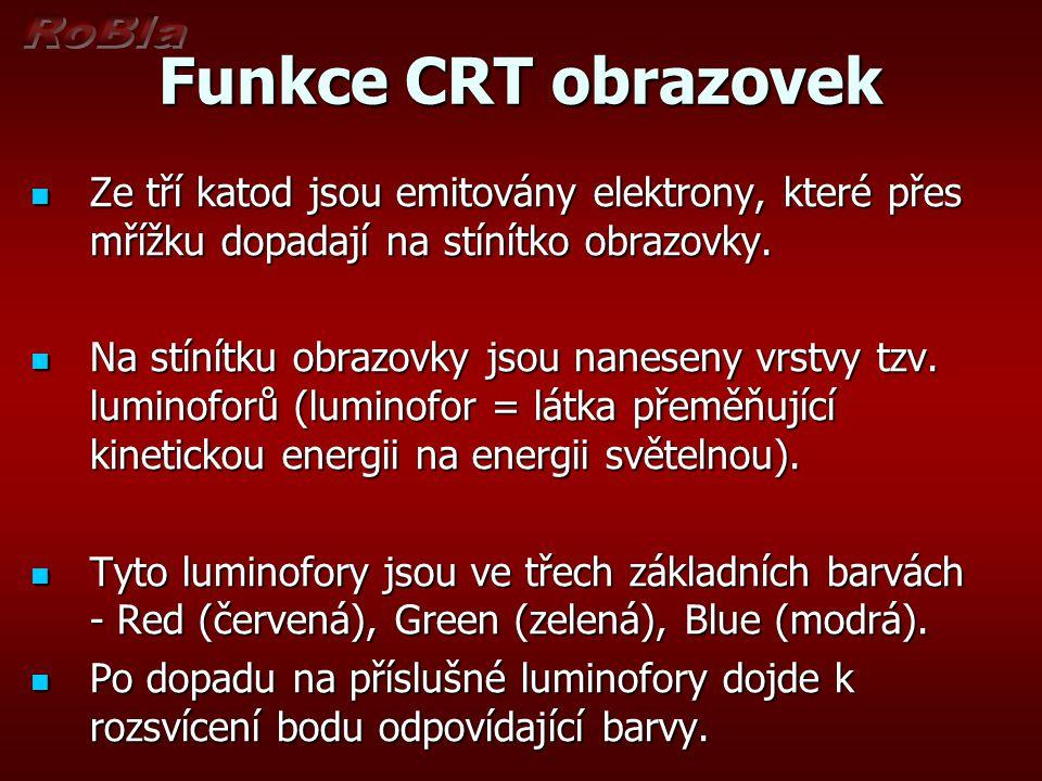 Funkce CRT obrazovek Ze tří katod jsou emitovány elektrony, které přes mřížku dopadají na stínítko obrazovky. Ze tří katod jsou emitovány elektrony, k