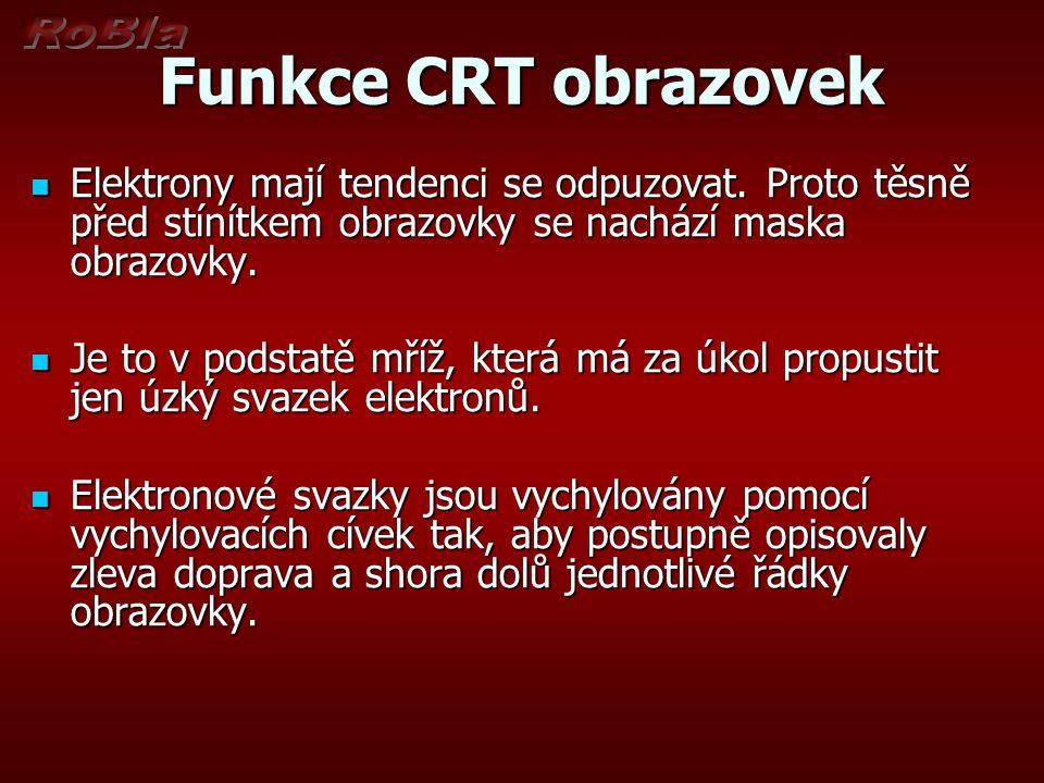 Funkce CRT obrazovek Elektrony mají tendenci se odpuzovat. Proto těsně před stínítkem obrazovky se nachází maska obrazovky. Elektrony mají tendenci se