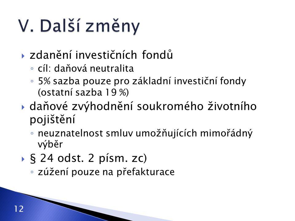 12  zdanění investičních fondů ◦ cíl: daňová neutralita ◦ 5% sazba pouze pro základní investiční fondy (ostatní sazba 19 %)  daňové zvýhodnění soukr
