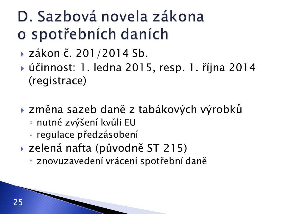  zákon č. 201/2014 Sb.  účinnost: 1. ledna 2015, resp. 1. října 2014 (registrace)  změna sazeb daně z tabákových výrobků ◦ nutné zvýšení kvůli EU ◦