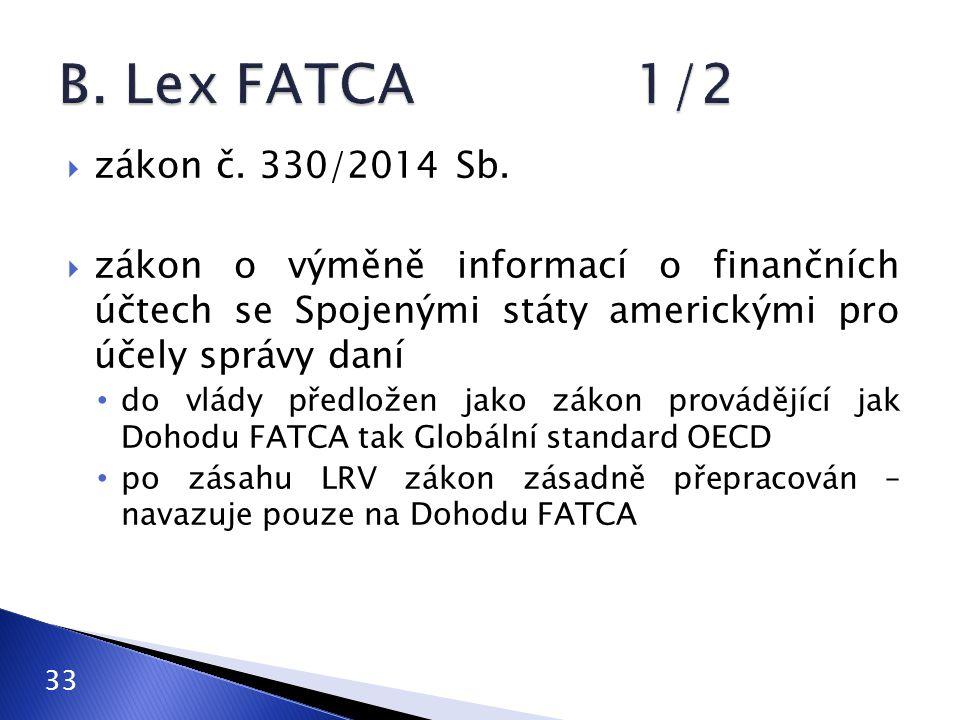  zákon č. 330/2014 Sb.  zákon o výměně informací o finančních účtech se Spojenými státy americkými pro účely správy daní do vlády předložen jako zák