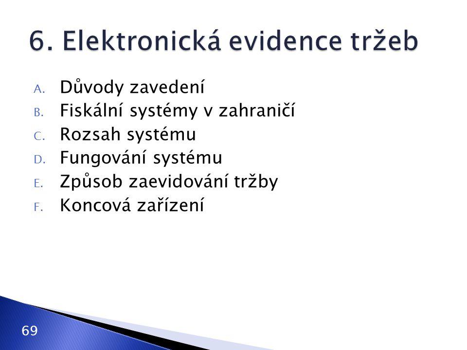 A. Důvody zavedení B. Fiskální systémy v zahraničí C. Rozsah systému D. Fungování systému E. Způsob zaevidování tržby F. Koncová zařízení 69