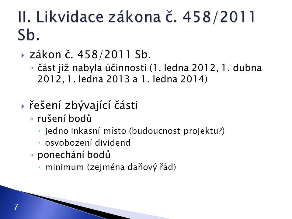  zákon č. 458/2011 Sb. ◦ část již nabyla účinnosti (1. ledna 2012, 1. dubna 2012, 1. ledna 2013 a 1. ledna 2014)  řešení zbývající části ◦ rušení bo