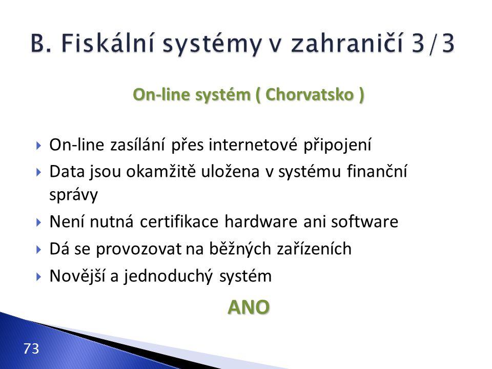 73 On-line systém ( Chorvatsko )  On-line zasílání přes internetové připojení  Data jsou okamžitě uložena v systému finanční správy  Není nutná certifikace hardware ani software  Dá se provozovat na běžných zařízeních  Novější a jednoduchý systémANO