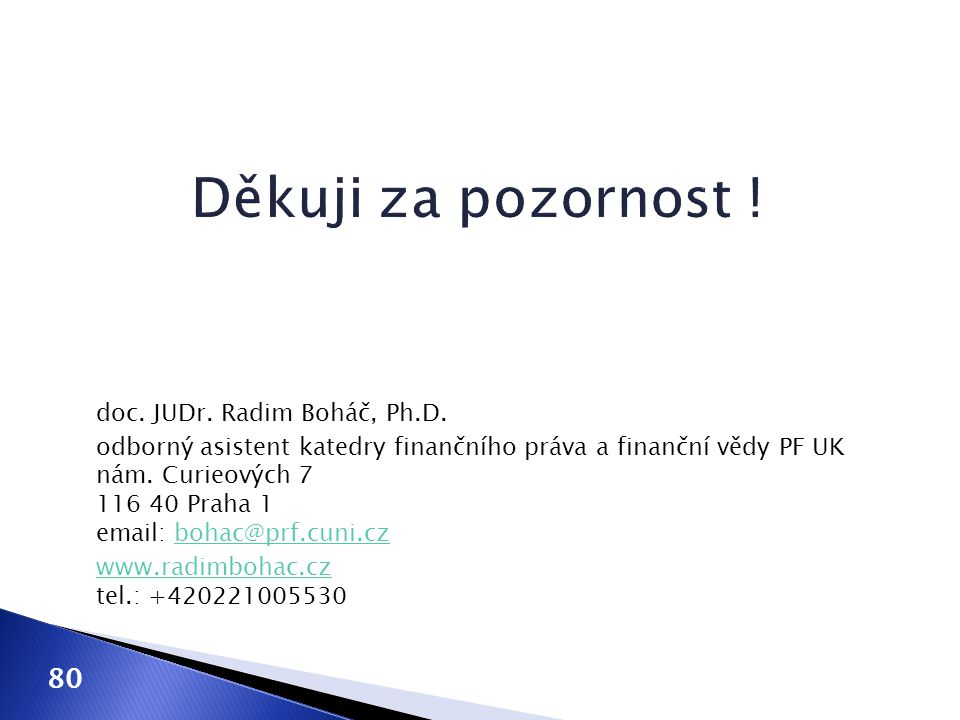 doc. JUDr. Radim Boháč, Ph.D. odborný asistent katedry finančního práva a finanční vědy PF UK nám. Curieových 7 116 40 Praha 1 email: bohac@prf.cuni.c