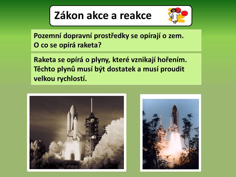 Pozemní dopravní prostředky se opírají o zem. O co se opírá raketa.
