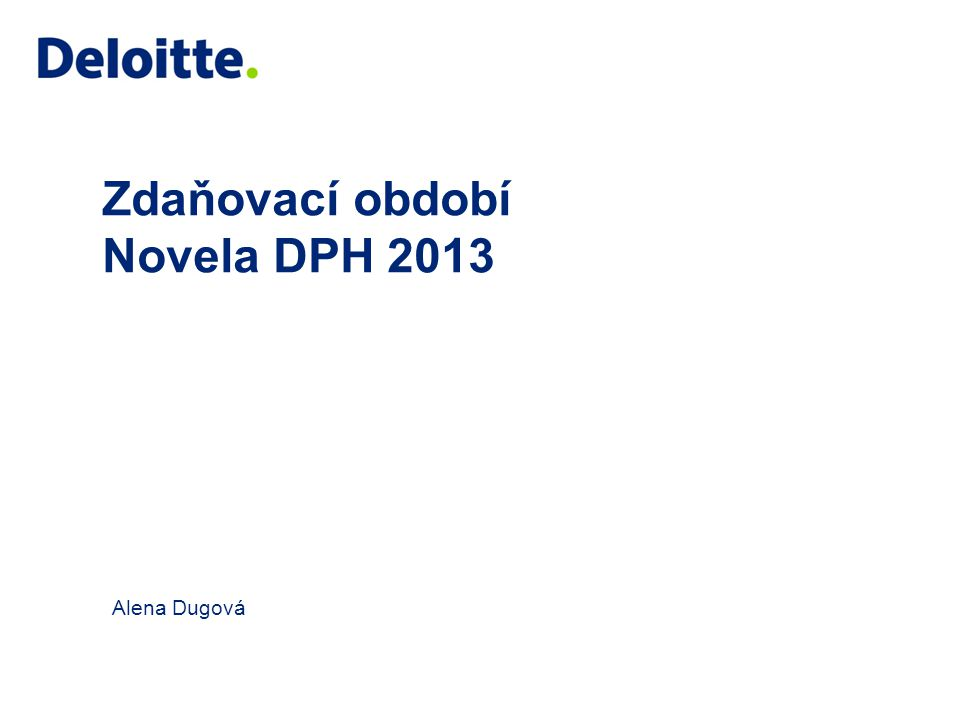Zdaňovací období Novela DPH 2013 Alena Dugová