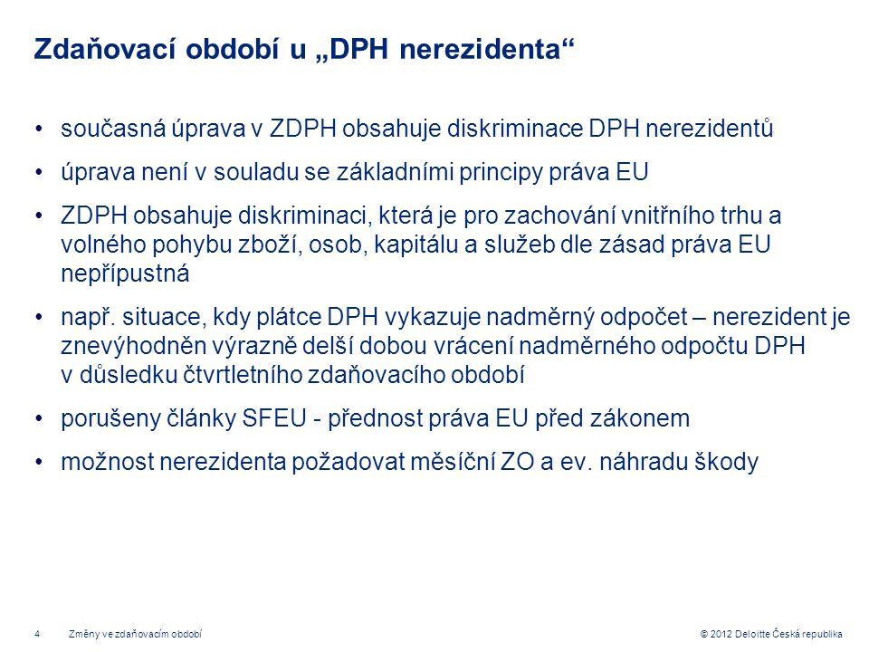 """4 © 2012 Deloitte Česká republika Zdaňovací období u """"DPH nerezidenta"""" současná úprava v ZDPH obsahuje diskriminace DPH nerezidentů úprava není v soul"""