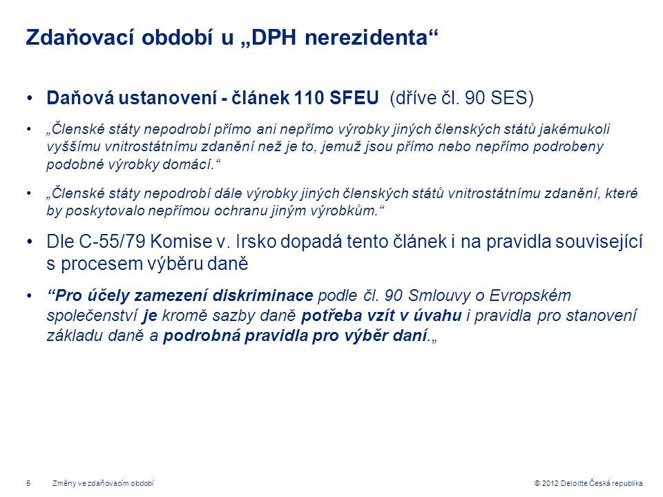 """5 © 2012 Deloitte Česká republika Zdaňovací období u """"DPH nerezidenta"""" Daňová ustanovení - článek 110 SFEU (dříve čl. 90 SES) """"Členské státy nepodrobí"""