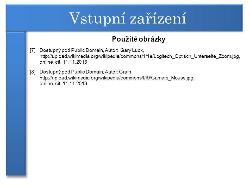 Použité obrázky [7] Dostupný pod Public Domain, Autor: Gary Luck, http://upload.wikimedia.org/wikipedia/commons/1/1e/Logitech_Optisch_Unterseite_Zoom.jpg, online, cit.