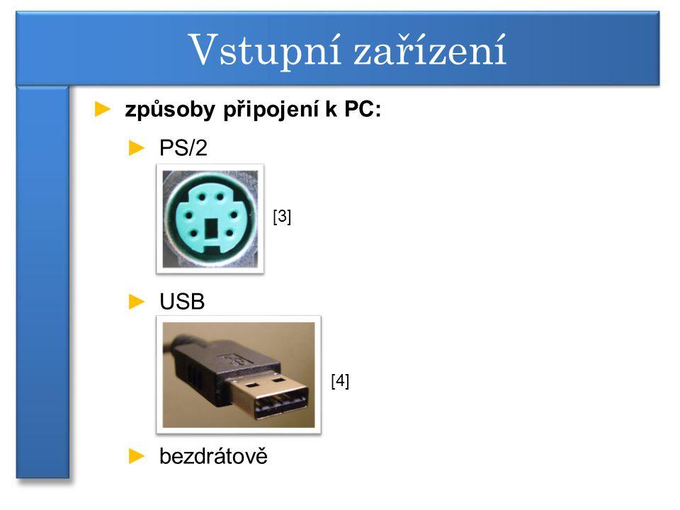 ►způsoby připojení k PC: ►PS/2 ►USB ►bezdrátově Vstupní zařízení [3] [4]