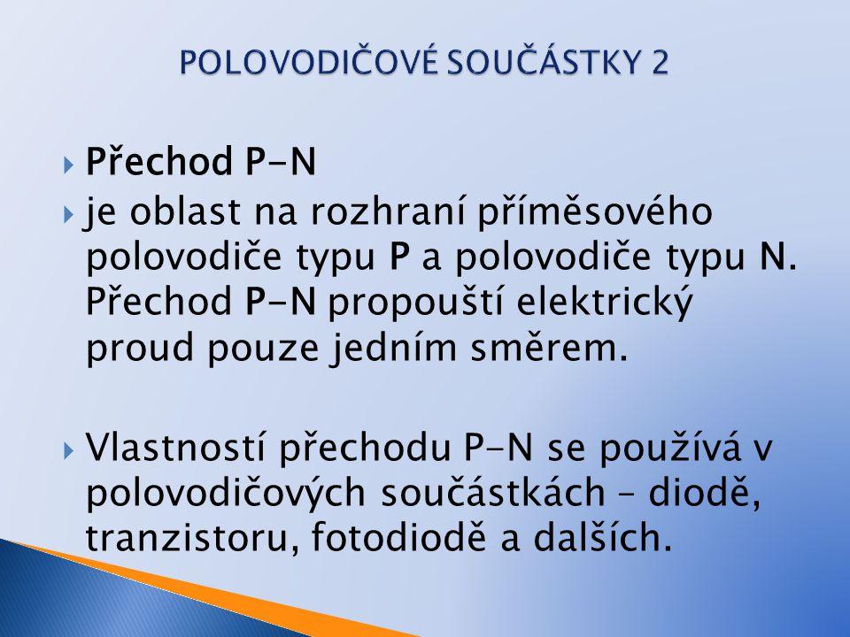  Přechod P-N  je oblast na rozhraní příměsového polovodiče typu P a polovodiče typu N. Přechod P-N propouští elektrický proud pouze jedním směrem. 