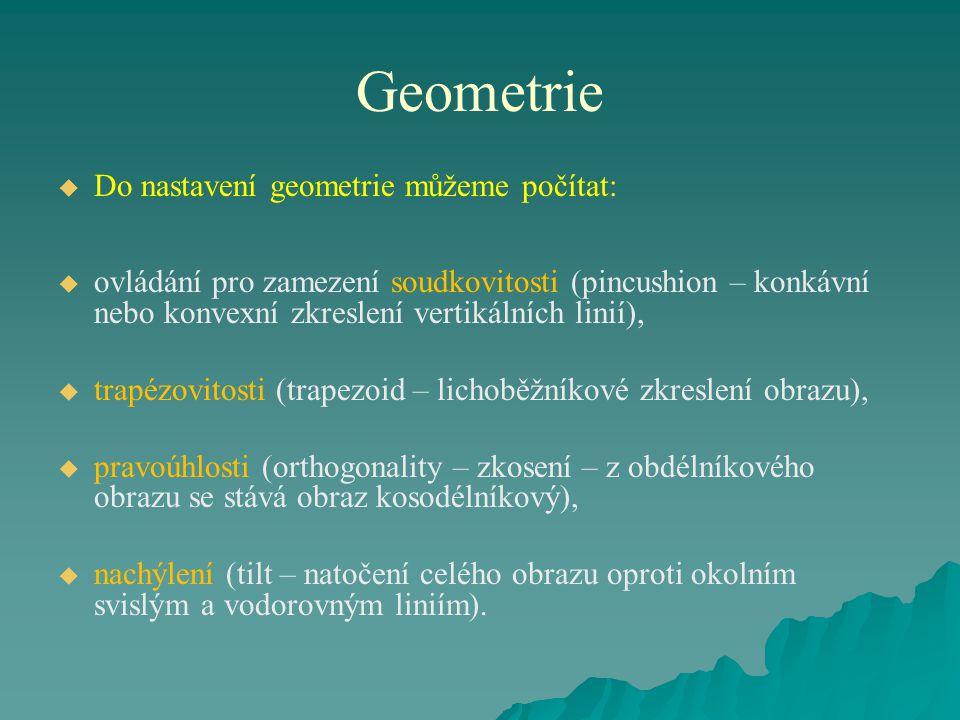 Geometrie   Do geometrie se také započítává odmagnetování (degaussing – nastavení čistoty barev k jejichž zkreslení dochází vlivem působení magnetických polí).