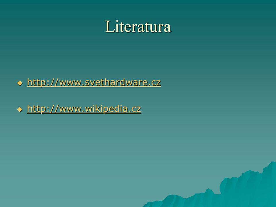 Literatura  http://www.svethardware.cz http://www.svethardware.cz  http://www.wikipedia.cz http://www.wikipedia.cz