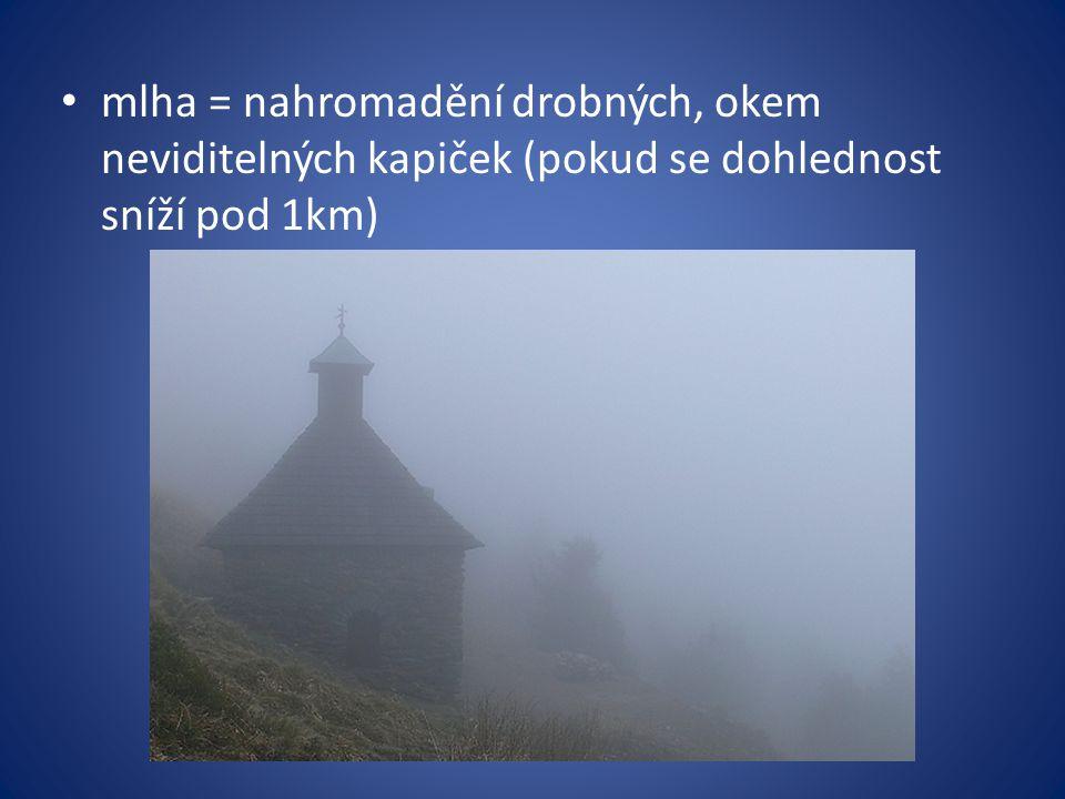 mlha = nahromadění drobných, okem neviditelných kapiček (pokud se dohlednost sníží pod 1km)
