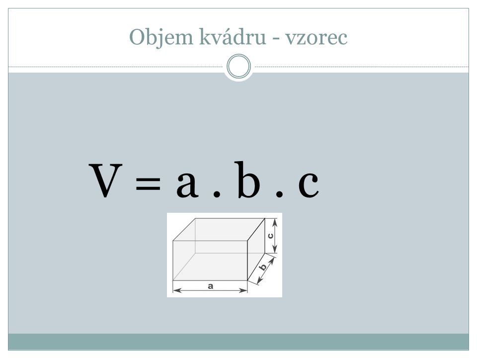 Objem kvádru - vzorec V = a. b. c