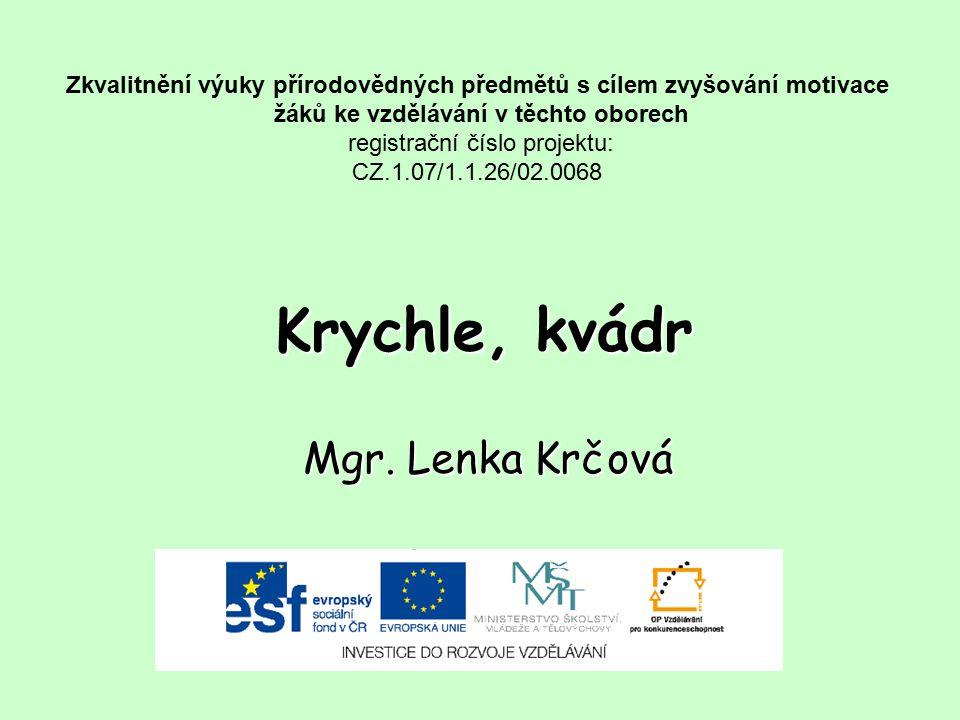 Krychle, kvádr Mgr. Lenka Krčová Zkvalitnění výuky přírodovědných předmětů s cílem zvyšování motivace žáků ke vzdělávání v těchto oborech registrační
