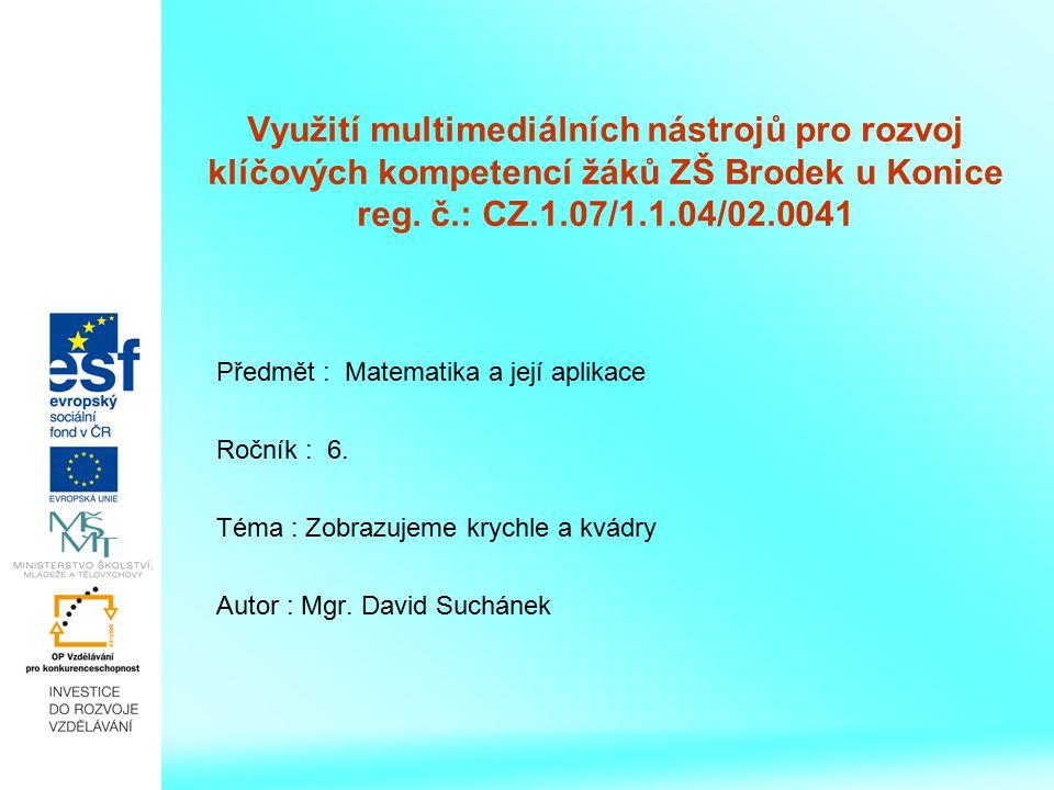 Využití multimediálních nástrojů pro rozvoj klíčových kompetencí žáků ZŠ Brodek u Konice reg. č.: CZ.1.07/1.1.04/02.0041 Předmět : Matematika a její a