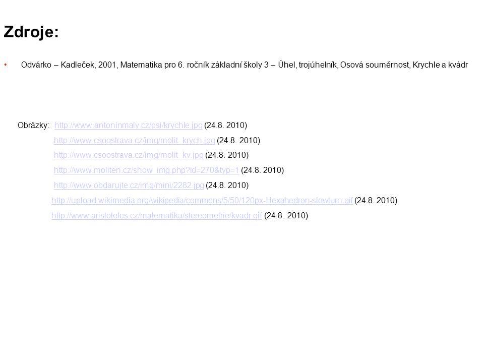 Zdroje: Odvárko – Kadleček, 2001, Matematika pro 6. ročník základní školy 3 – Úhel, trojúhelník, Osová souměrnost, Krychle a kvádr Obrázky: http://www