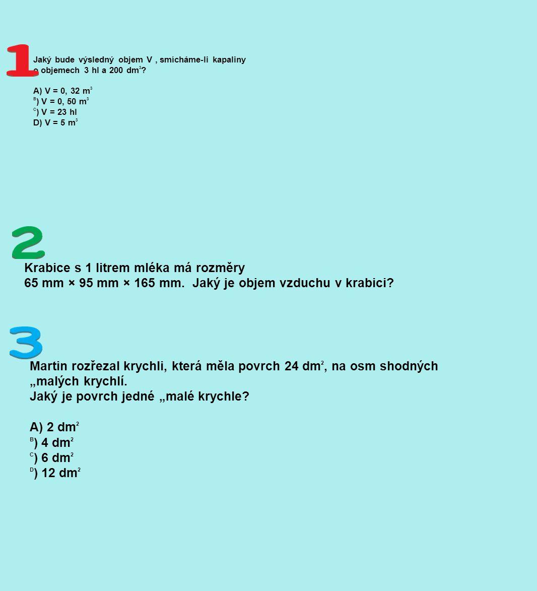 Jaký bude výsledný objem V, smícháme-li kapaliny o objemech 3 hl a 200 dm 3 .