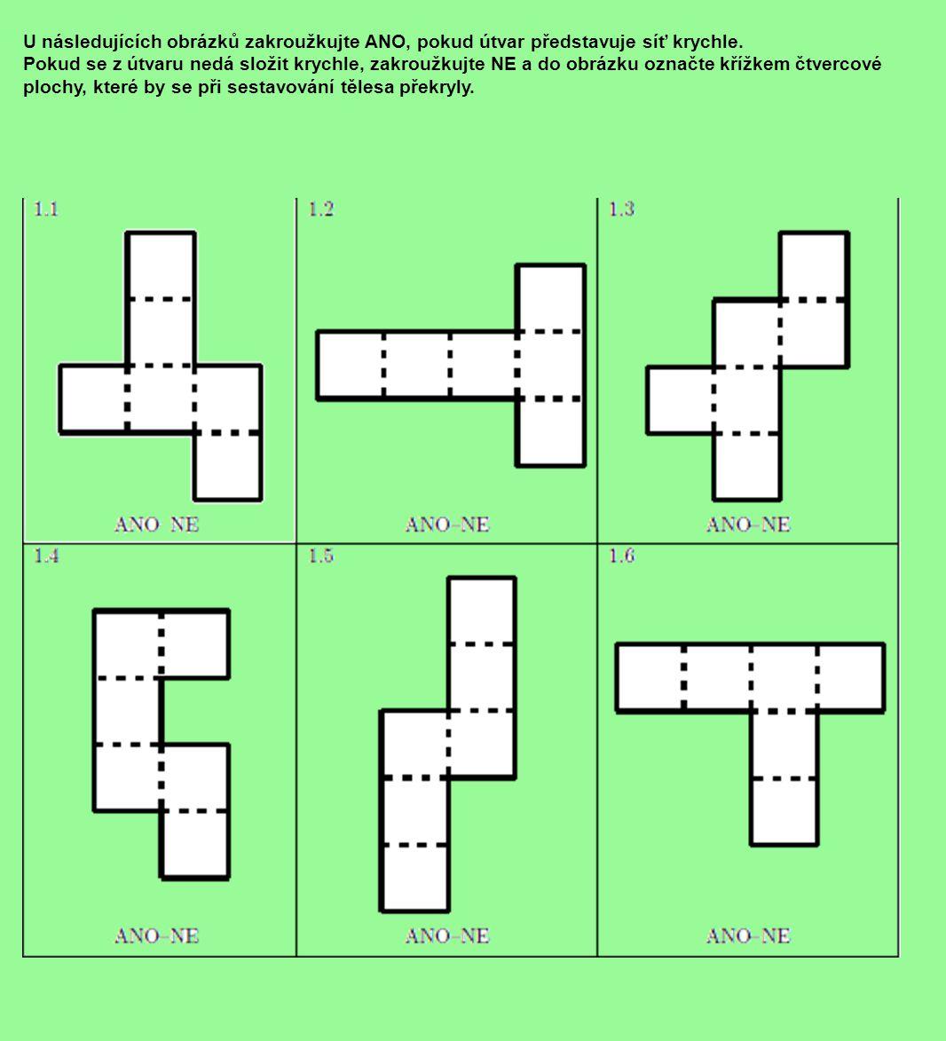 U následujících obrázků zakroužkujte ANO, pokud útvar představuje síť krychle. Pokud se z útvaru nedá složit krychle, zakroužkujte NE a do obrázku ozn