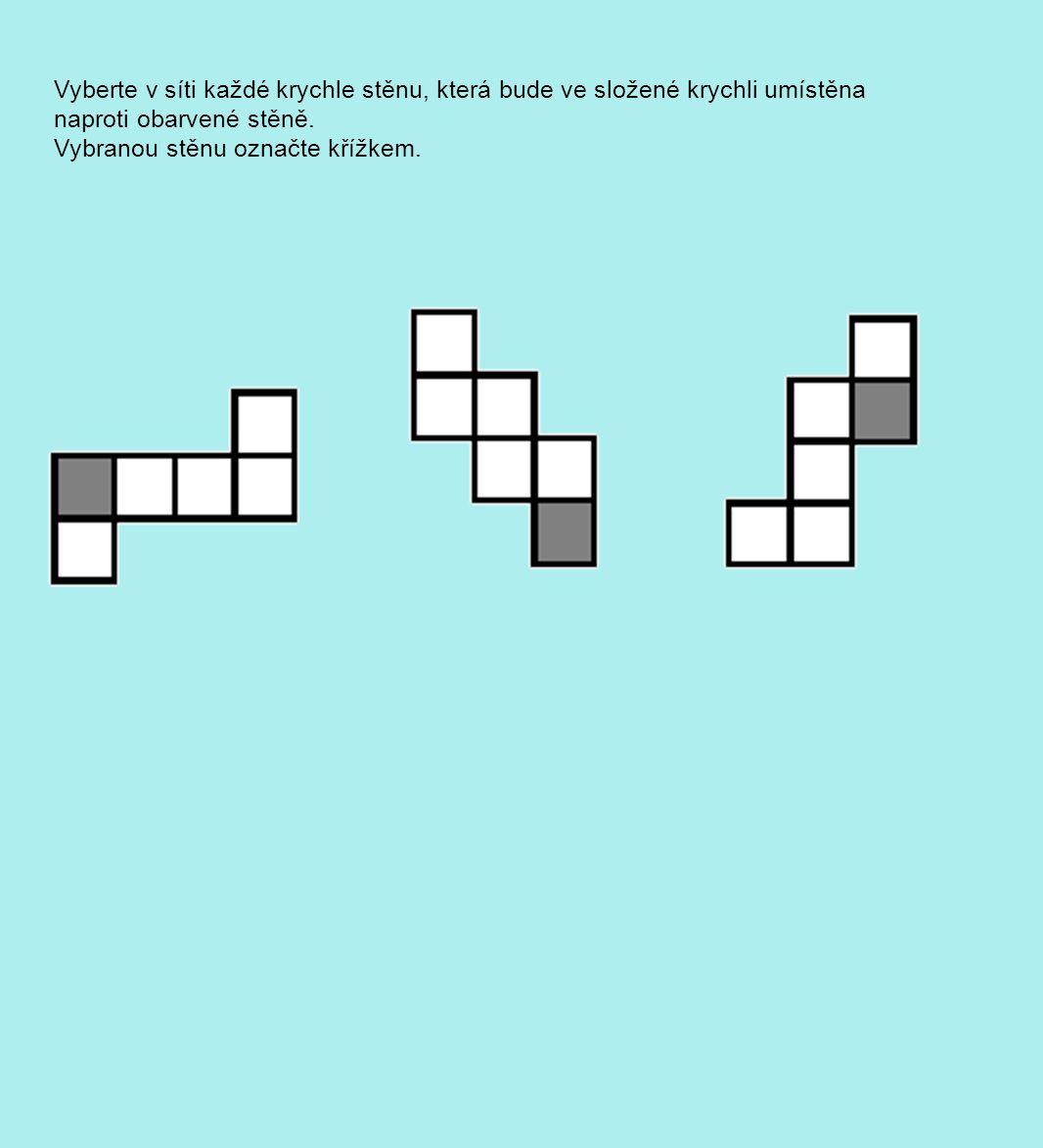 Vyberte v síti každé krychle stěnu, která bude ve složené krychli umístěna naproti obarvené stěně. Vybranou stěnu označte křížkem.
