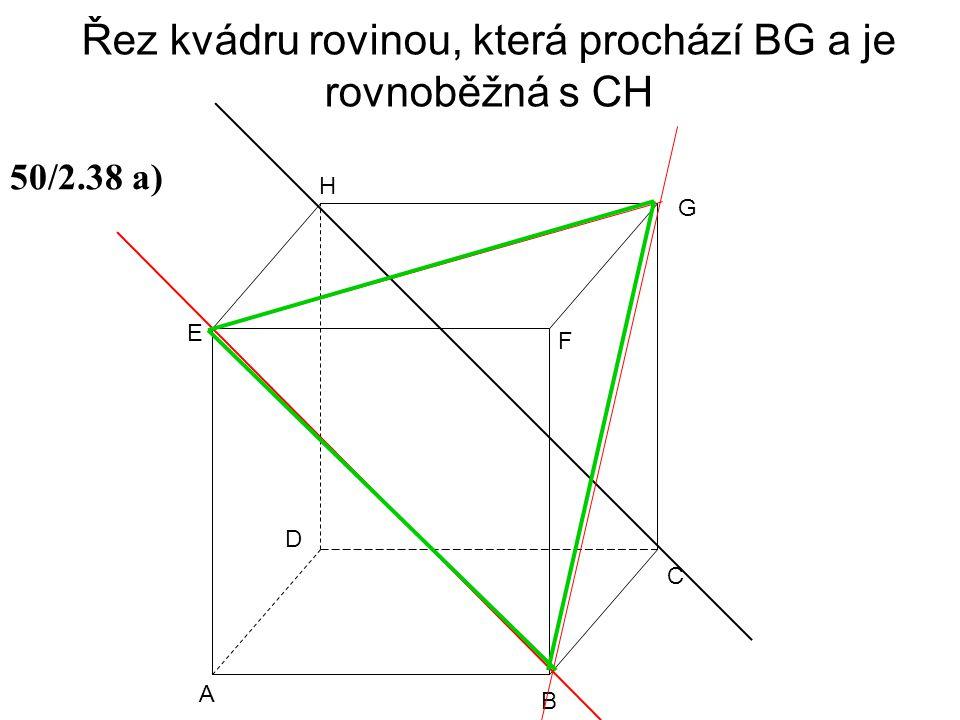 Řez kvádru rovinou, která prochází BG a je rovnoběžná s CH A B C D E F G H 50/2.38 a)
