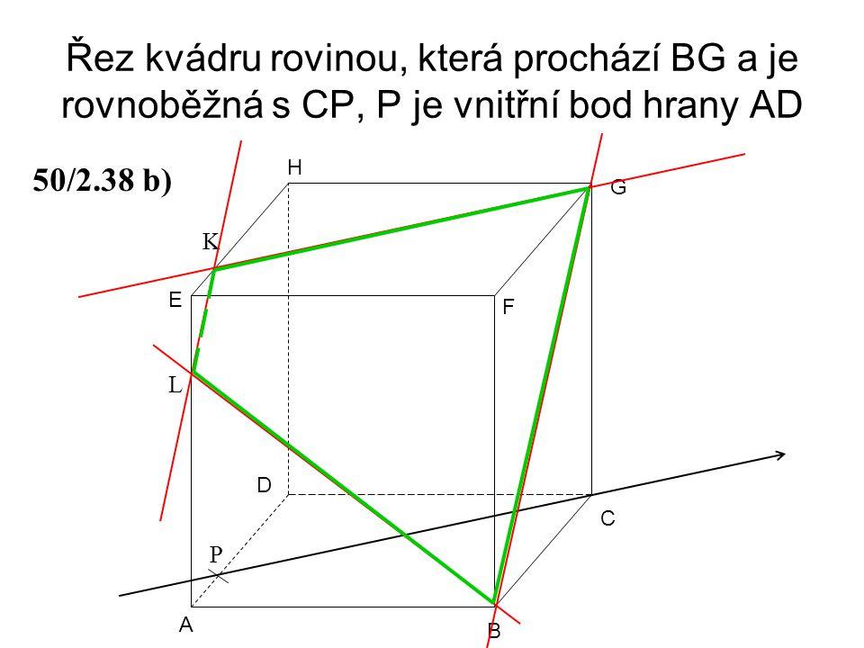 Řez kvádru rovinou, která prochází BG a je rovnoběžná s CP, P je vnitřní bod hrany AD A B C D E F G H 50/2.38 b) P K L