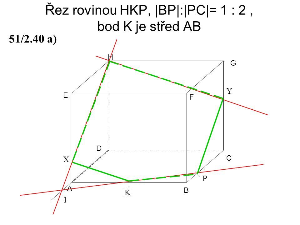 Řez rovinou HKP, |BP|:|PC|= 1 : 2, bod K je střed AB A B C D E F G H 51/2.40 a) P K 1 X Y