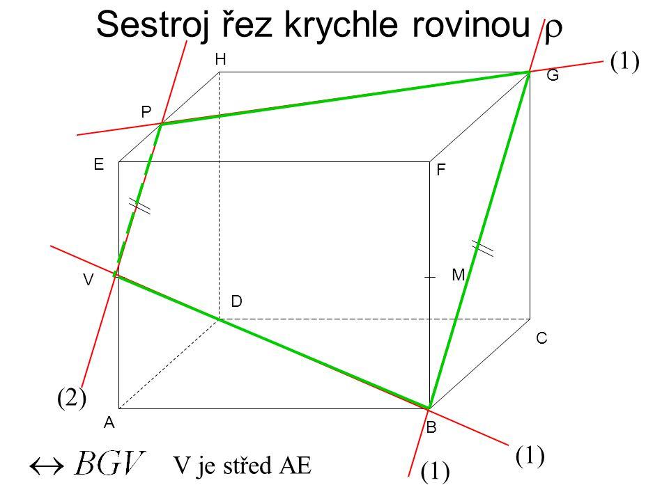 Sestroj řez krychle rovinou  A B C D E F G H M V je střed AE V (1) (2) P (1)