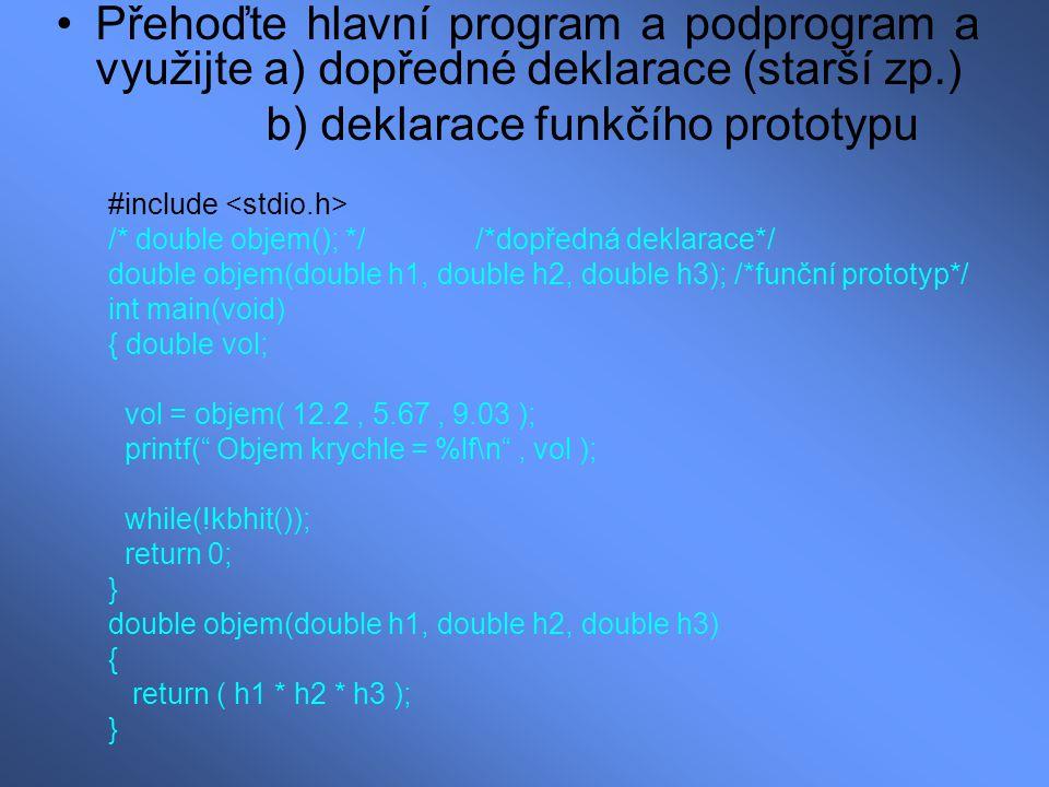 Přehoďte hlavní program a podprogram a využijte a) dopředné deklarace (starší zp.) b) deklarace funkčího prototypu #include /* double objem(); *//*dop