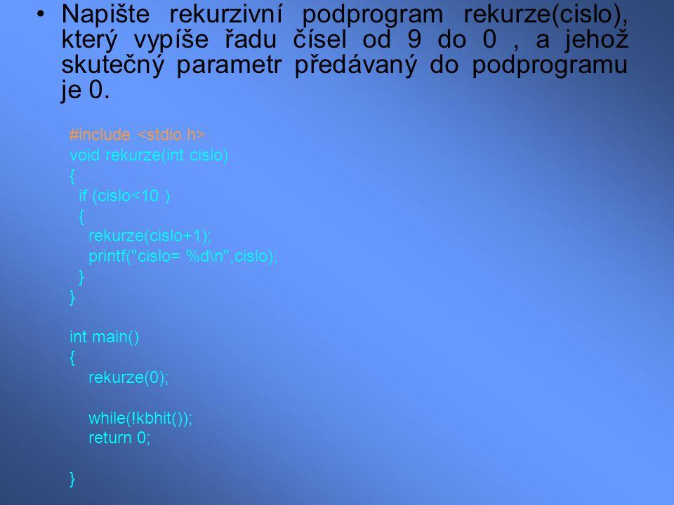 Napište rekurzivní podprogram rekurze(cislo), který vypíše řadu čísel od 9 do 0, a jehož skutečný parametr předávaný do podprogramu je 0. #include voi