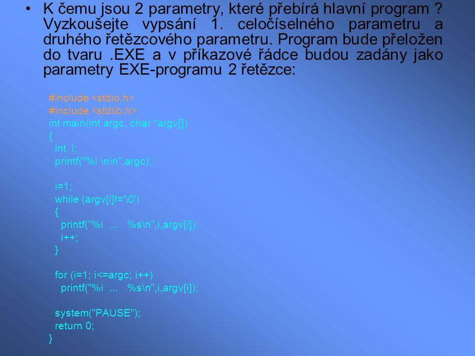 K čemu jsou 2 parametry, které přebírá hlavní program ? Vyzkoušejte vypsání 1. celočíselného parametru a druhého řetězcového parametru. Program bude p