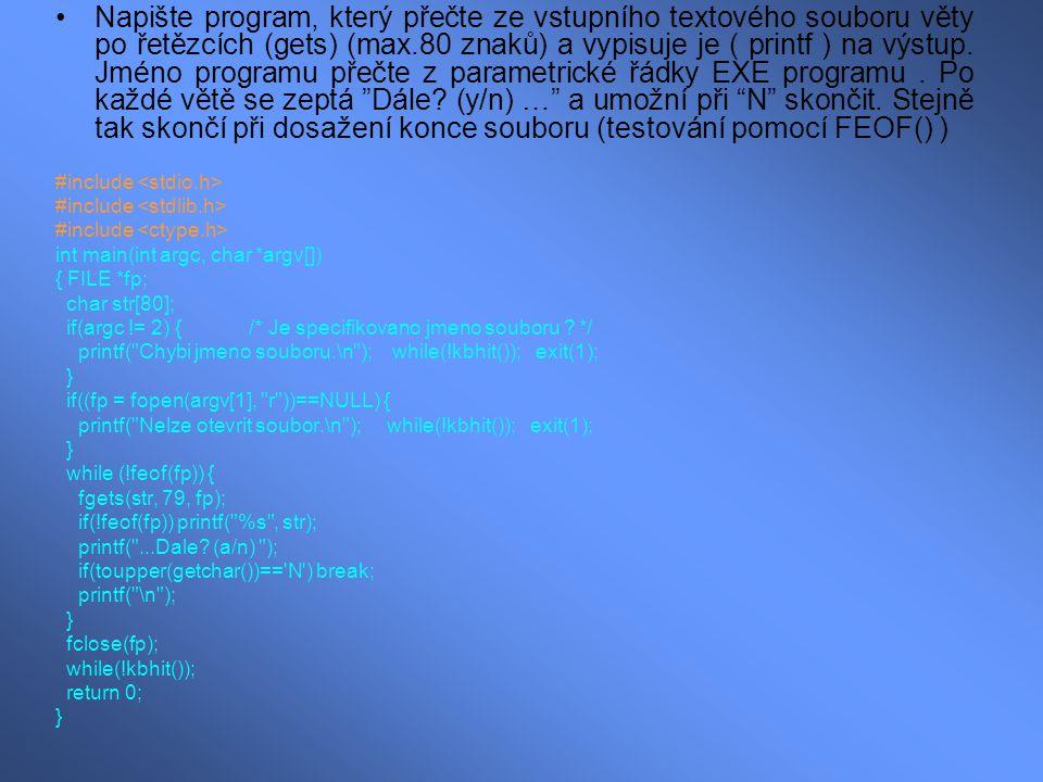 Napište program, který přečte ze vstupního textového souboru věty po řetězcích (gets) (max.80 znaků) a vypisuje je ( printf ) na výstup. Jméno program