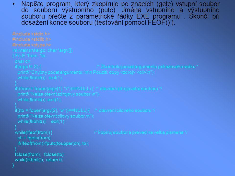 Napište program, který zkopíruje po znacích (getc) vstupní soubor do souboru výstupního (putc). Jména vstupního a výstupního souboru přečte z parametr