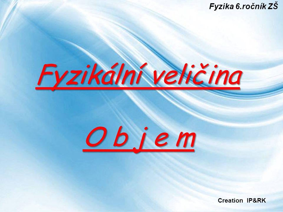 Page 1 Fyzikální veličina O b j e m Fyzika 6.ročník ZŠ Creation IP&RK