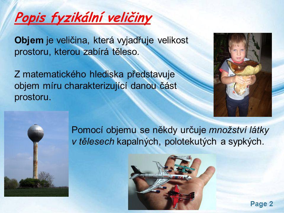 Page 3 Fyzikální veličina Objem ZÁKLADNÍ JEDNOTKA : Krychlový metr značka m 3.