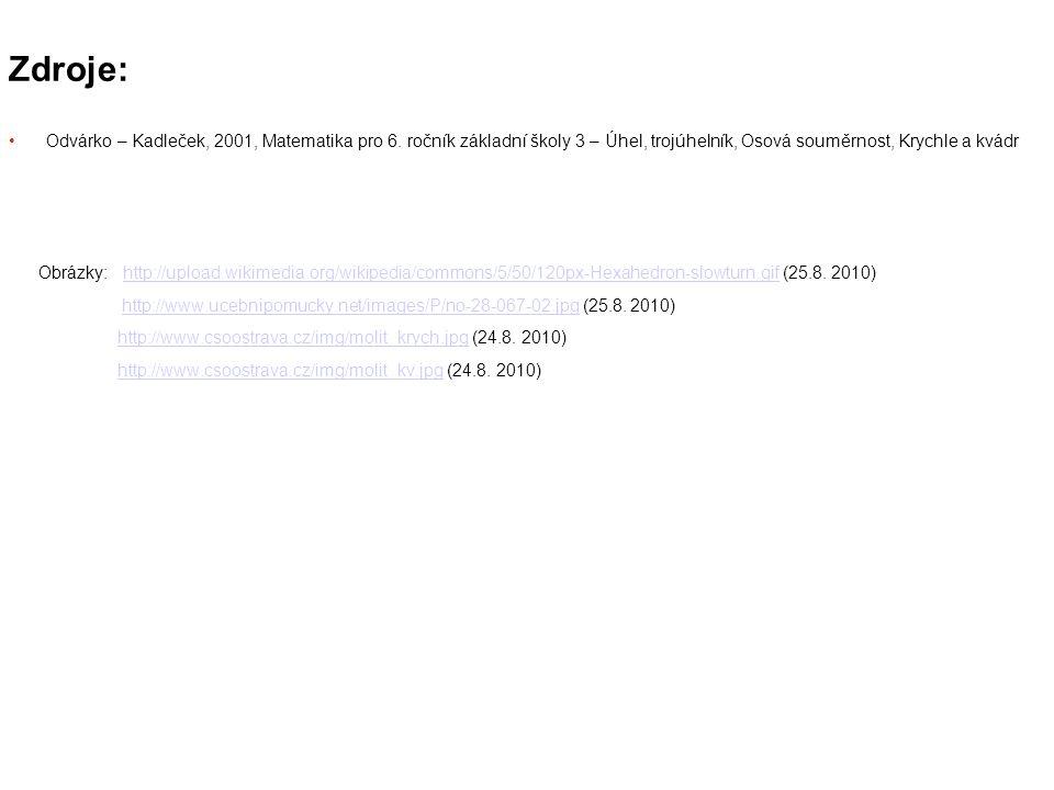 Zdroje: Odvárko – Kadleček, 2001, Matematika pro 6. ročník základní školy 3 – Úhel, trojúhelník, Osová souměrnost, Krychle a kvádr Obrázky: http://upl