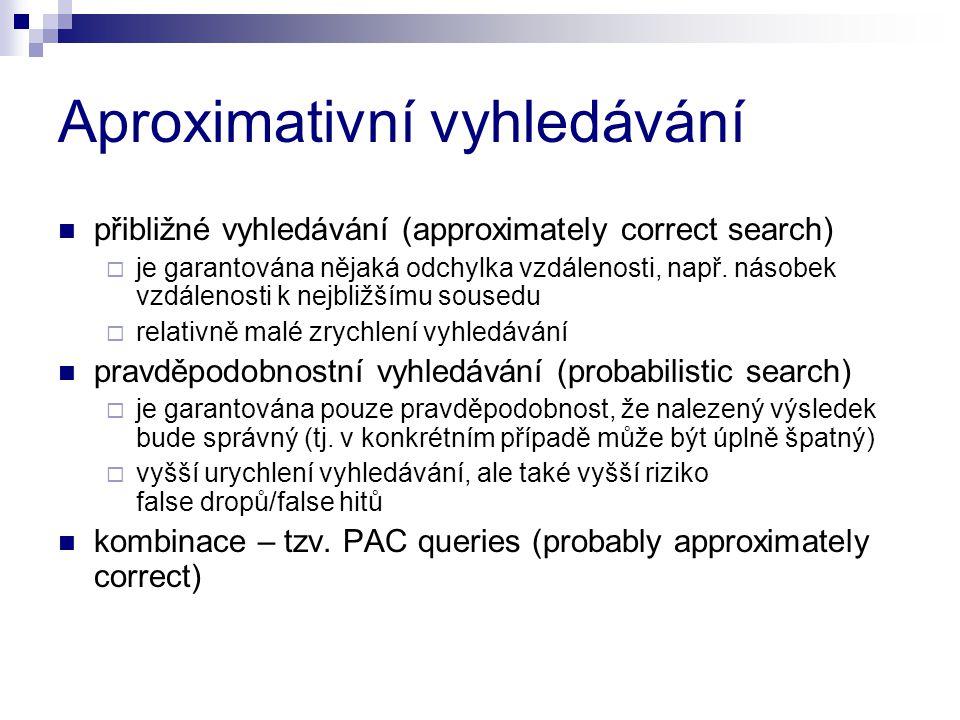 Aproximativní vyhledávání přibližné vyhledávání (approximately correct search)  je garantována nějaká odchylka vzdálenosti, např. násobek vzdálenosti