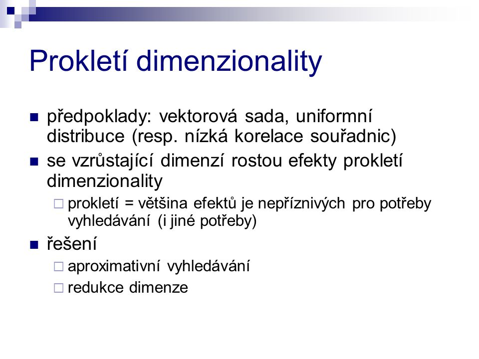Prokletí dimenzionality předpoklady: vektorová sada, uniformní distribuce (resp. nízká korelace souřadnic) se vzrůstající dimenzí rostou efekty prokle