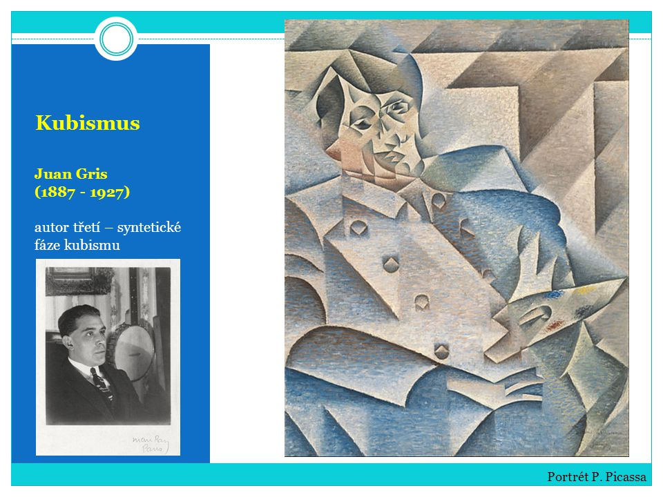 Kubismus Juan Gris (1887 - 1927) autor třetí – syntetické fáze kubismu Portrét P. Picassa