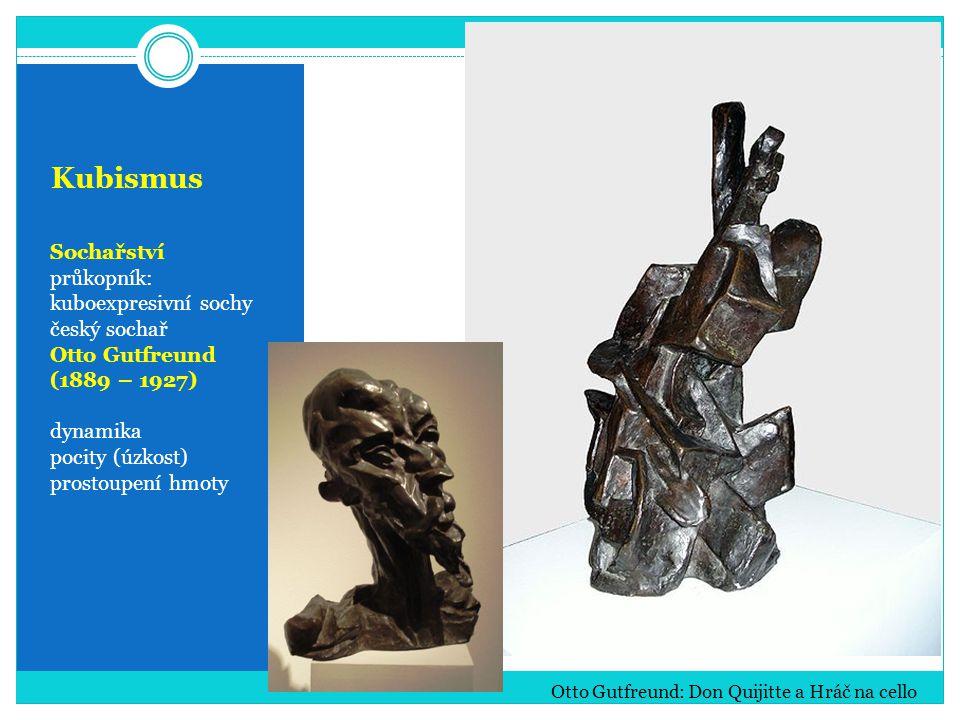 Kubismus Sochařství průkopník: kuboexpresivní sochy český sochař Otto Gutfreund (1889 – 1927) dynamika pocity (úzkost) prostoupení hmoty Otto Gutfreun