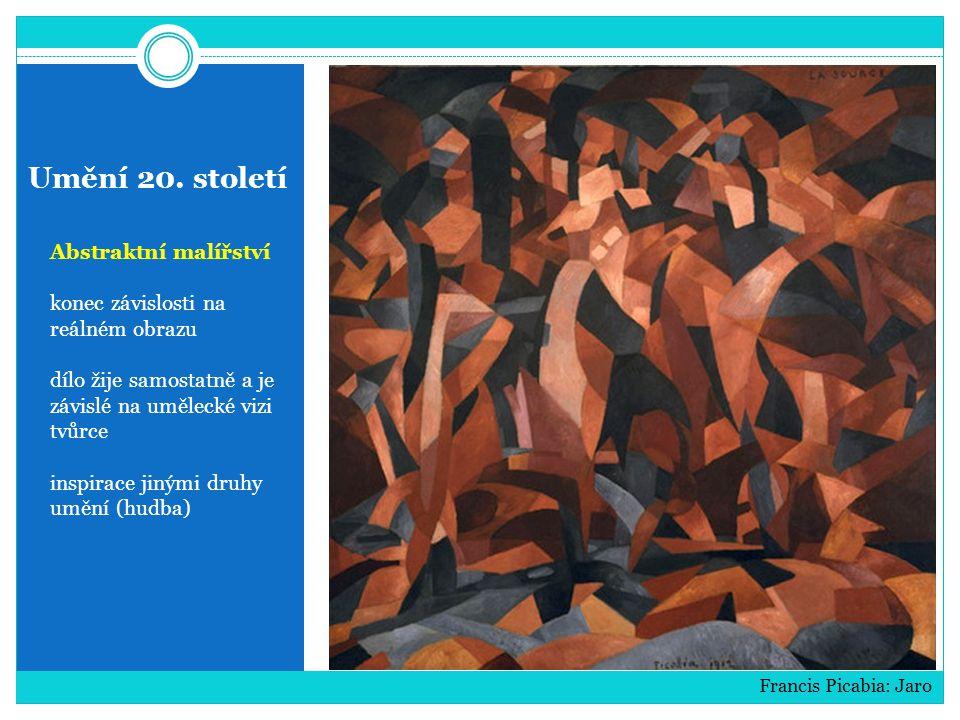 Umění 20. století Abstraktní malířství konec závislosti na reálném obrazu dílo žije samostatně a je závislé na umělecké vizi tvůrce inspirace jinými d