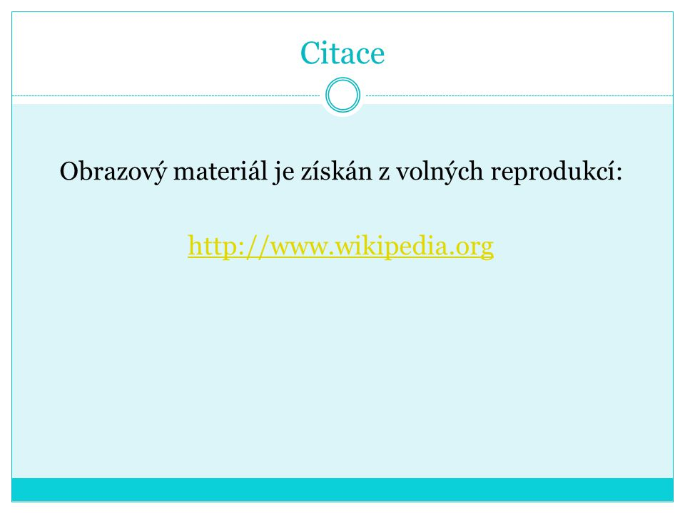 Citace Obrazový materiál je získán z volných reprodukcí: http://www.wikipedia.org