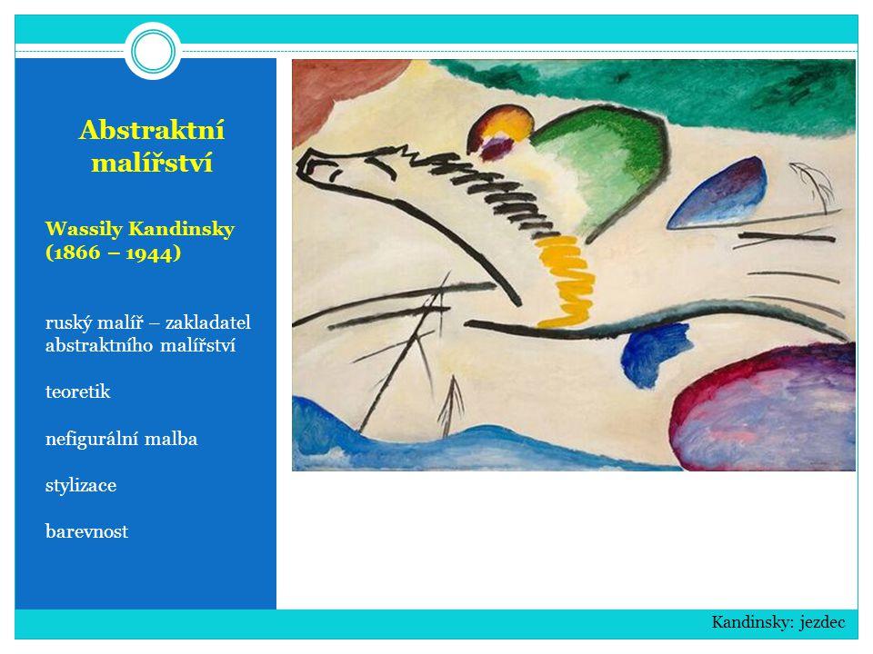 Abstraktní malířství Wassily Kandinsky (1866 – 1944) ruský malíř – zakladatel abstraktního malířství teoretik nefigurální malba stylizace barevnost Kandinsky: jezdec
