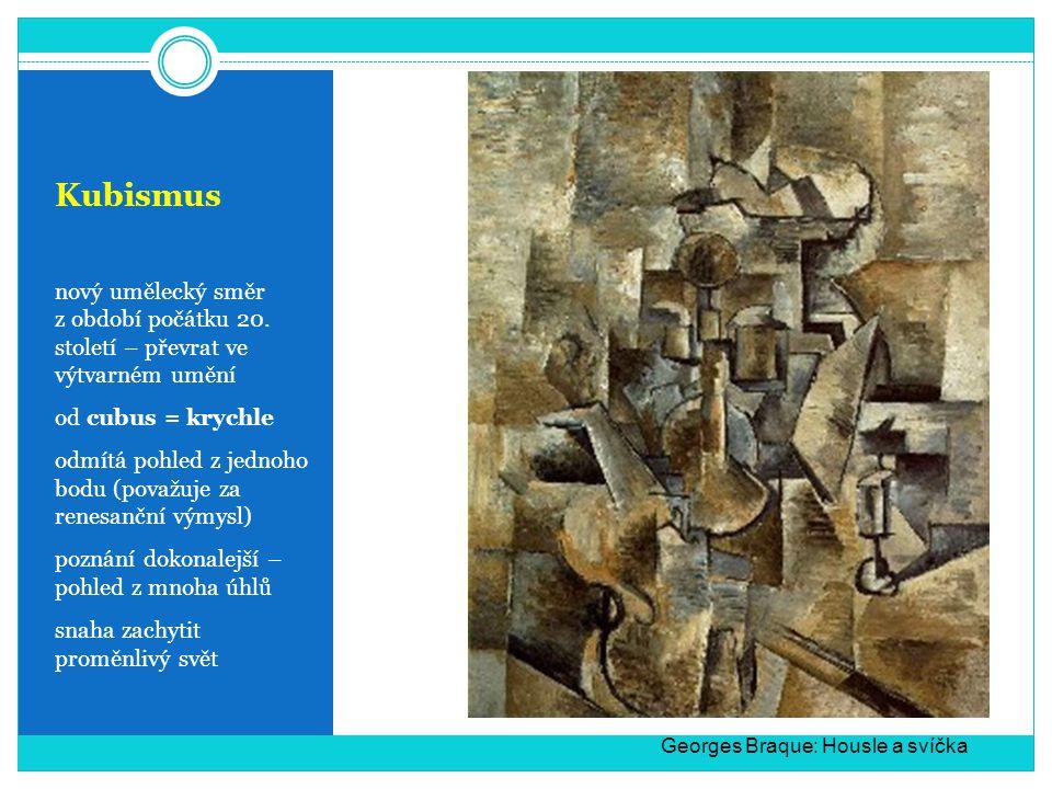 Kubismus nový umělecký směr z období počátku 20. století – převrat ve výtvarném umění od cubus = krychle odmítá pohled z jednoho bodu (považuje za ren