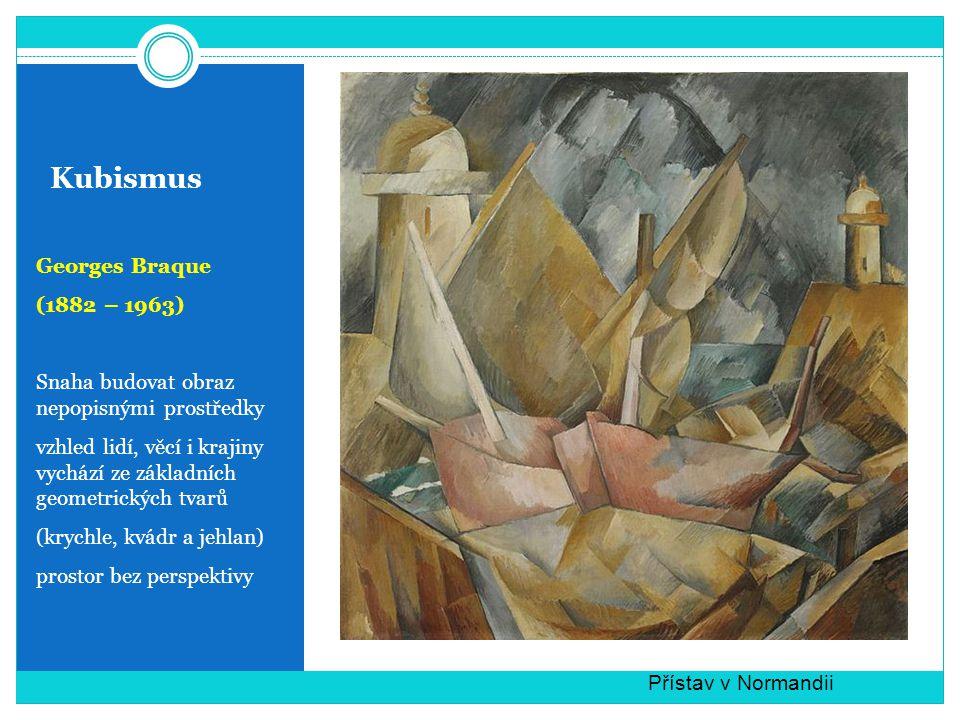 Kubismus Georges Braque (1882 – 1963) Snaha budovat obraz nepopisnými prostředky vzhled lidí, věcí i krajiny vychází ze základních geometrických tvarů