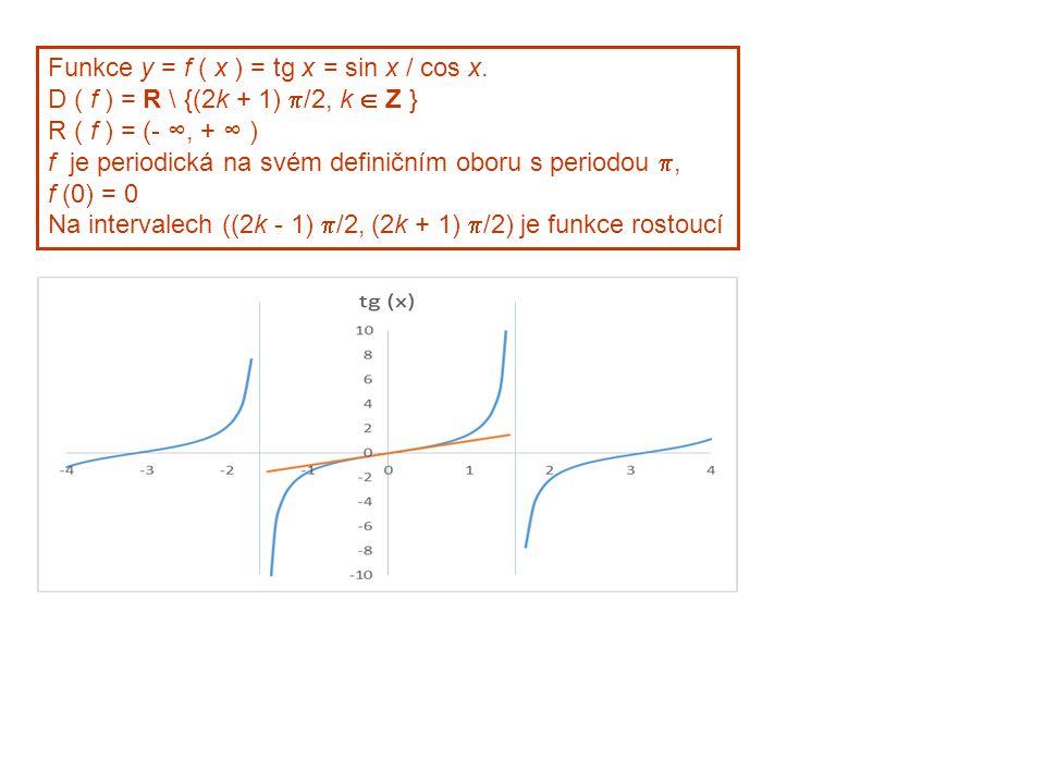 Funkce y = f ( x ) = tg x = sin x / cos x. D ( f ) = R \ {(2k + 1)  /2, k  Z } R ( f ) = (- ∞, + ∞ ) f je periodická na svém definičním oboru s peri