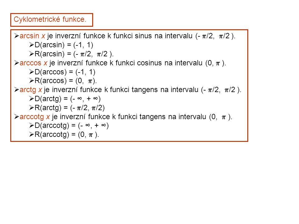 Cyklometrické funkce.  arcsin x je inverzní funkce k funkci sinus na intervalu (-  /2,  /2 ).  D(arcsin) = (-1, 1)  R(arcsin) = (-  /2,  /2 ).